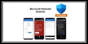 Microsoft Defender Android مكافح مايكروسوفت ديفيدر على أندرويد الجديد